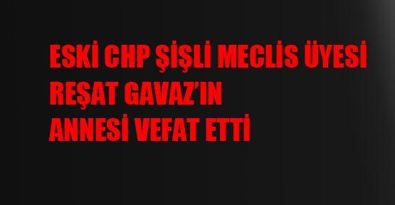Eski CHP Şişli Meclis Üyesi Reşat Gavaz'ın annesi vefat etti