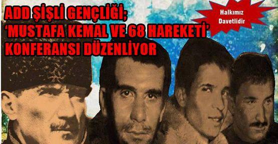 'Mustafa Kemal ve 68 Hareketi' konferansı