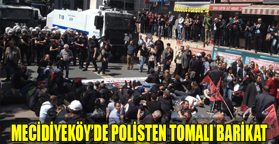 Mecidiyeköy'de polisten tomalı barikat