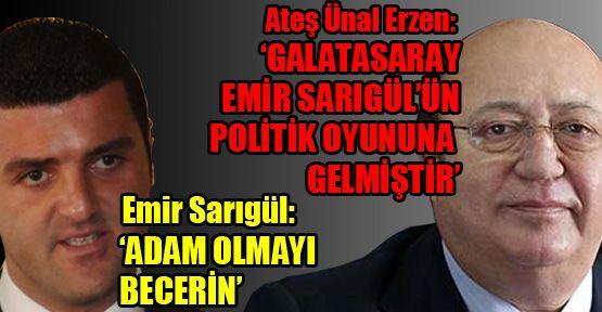 Erzen; 'Galatasaray Emir Sarıgül'ün politik oyununa geldi'