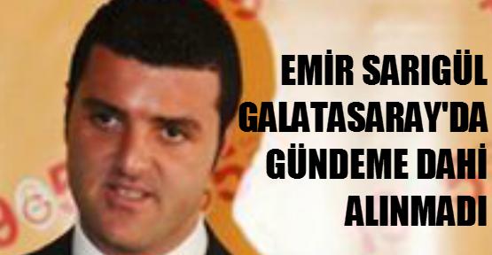Emir Galatasaray'da gündeme dahi getirilmedi