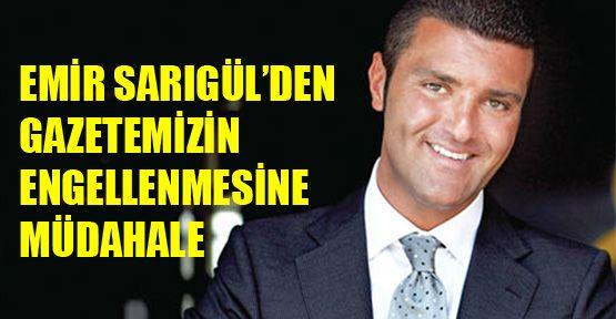 Emir Sarıgül'den gazetemizin engellenmesine müdahale