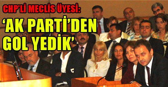 CHP'li Meclis Üyesi: 'Ak Parti'den gol yedik'