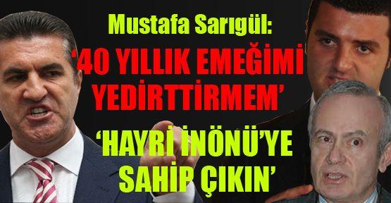 Mustafa Sarıgül:'40 yıllık emeğimi yedirtmem'  'Hayri İnönü'ye sahip çıkın'