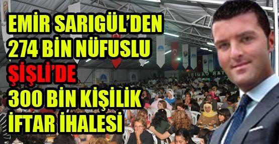 Emir Sarıgül'den 274 bin nüfuslu Şişli'ye 300 bin kişilik iftar