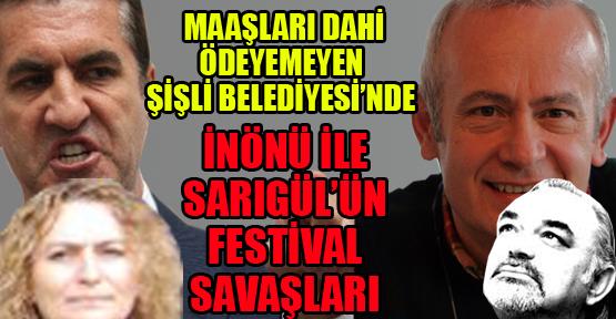 Maaşları dahi ödeyemeyen Şişli'de: İnönü ve Sarıgül'ün festival yarışları