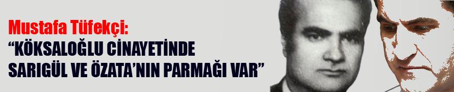 """Tüfekçi: """"Köksaloğlu cinayetinde Sarıgül'ün parmağı var"""""""