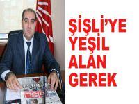 ŞİŞLİ'YE YEŞİL ALAN KAZANDIRILMALI