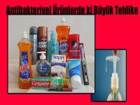 Antibakteriyel Ürünlerde ki Büyük Tehlike