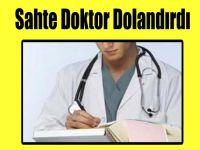 Sahte Doktor Dolandırdı