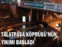 Talatpaşa Köprüsü'nün yıkımı başladı