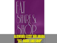 "Alışveriş Lezzet bir arada: ""Eat, Share and Shop"""
