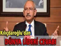 Kılıçdaroğlu'ndan dünya lideri cevabı