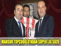 Mansur Topçuoğlu'ndan Süper Lig Sözü