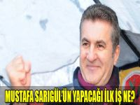 Mustafa Sarıgül'ün yapacağı ilk iş ne?