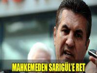 Mahkeme, Sarıgül'ün itirazlarını reddetti