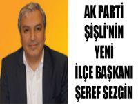 Ak Parti Şişli'nin yeni İlçe Başkanı Şeref Sezgin