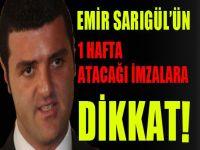 Emir Sarıgül'ün 1 hafta atacağı imzalara dikkat!