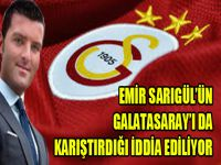 Emir Sarıgül'ün Galatasaray'ı da karıştırdığı iddia ediliyor